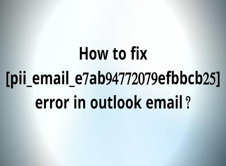 How To Fix [pii_email_6b2e4eaa10dcedf5bd9f] Error Code in 2021?